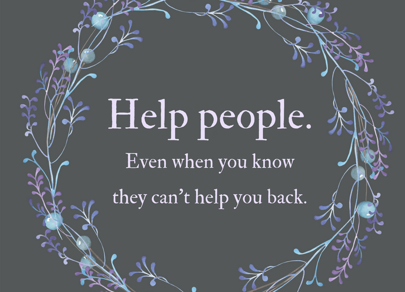 help people even when you know they can't help you back